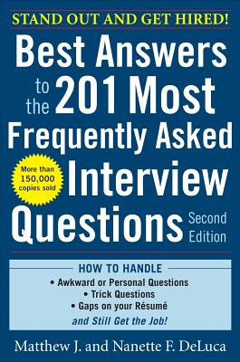 Best Answers to the 201 Most Frequently Asked Interview Questions By Deluca, Matthew J./ Deluca, Nanette F.